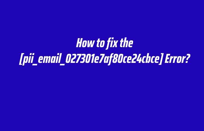 [pii_email_027301e7af80ce24cbce] - pii_email_027301e7af80ce24cbce